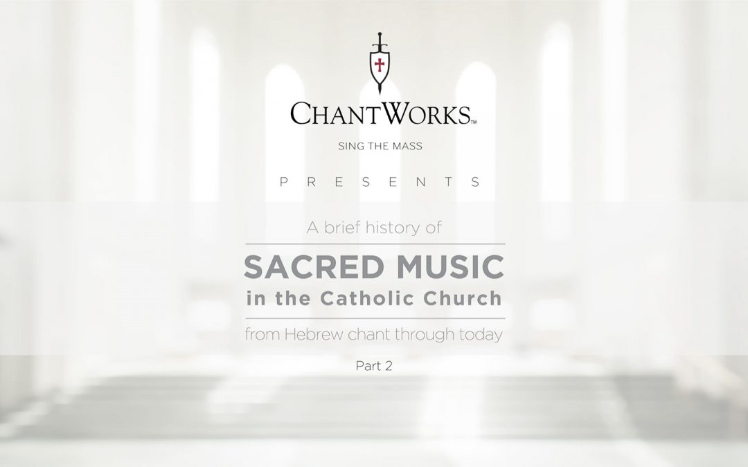 A brief history of Sacred Music in the Catholic Church, part 2