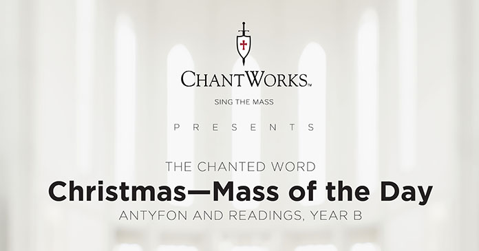 The Chanted Word: Mass of Christmas Day 2020