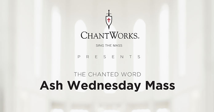 The Chanted Word: Ash Wednesday Mass